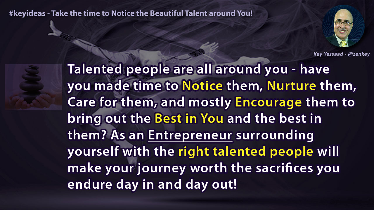 Take the time to Notice the Beautiful Talent around You?