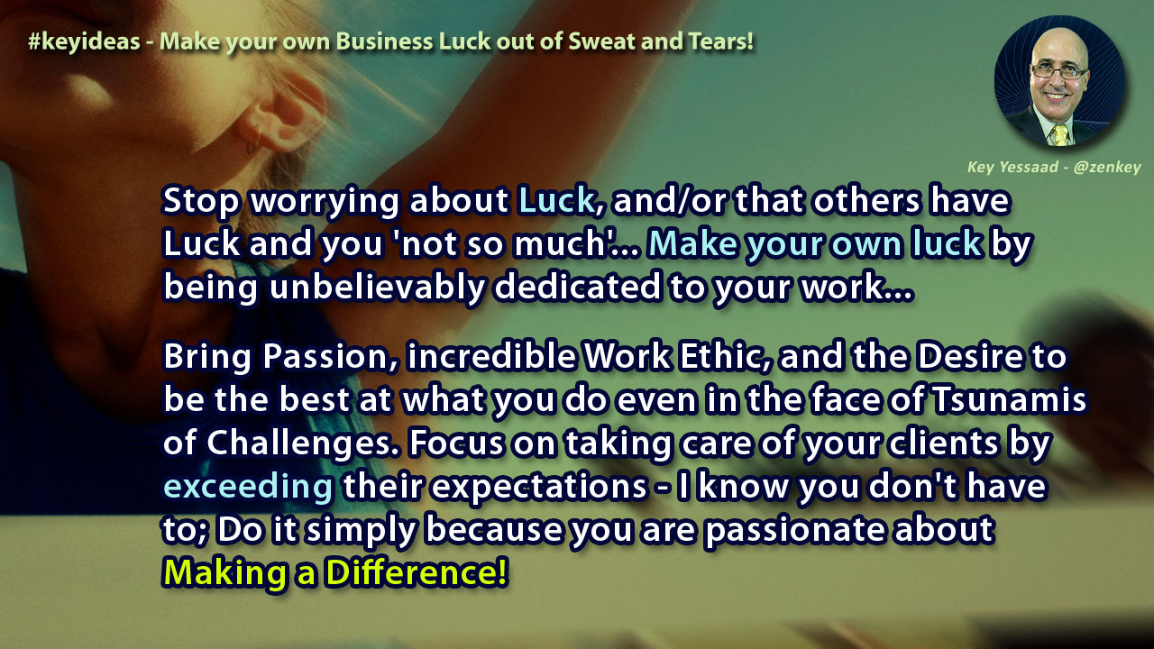 Make your own Business Luck out of Sweat and Tears!