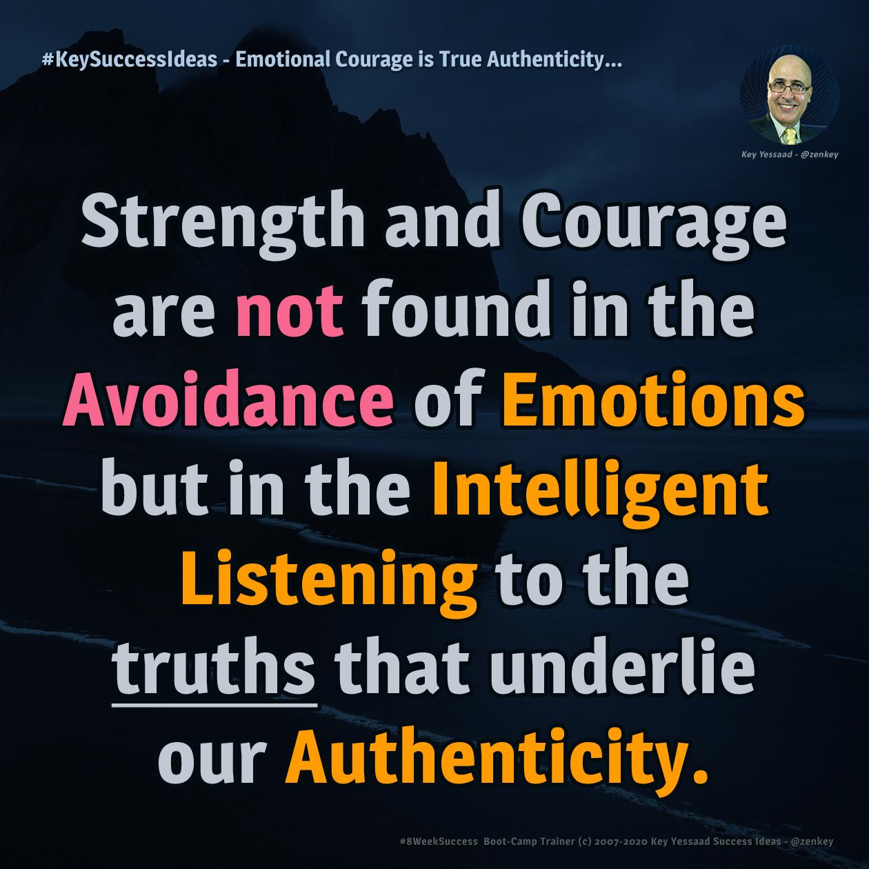 Emotional Courage is True Authenticity... - #KeySuccessIdeas