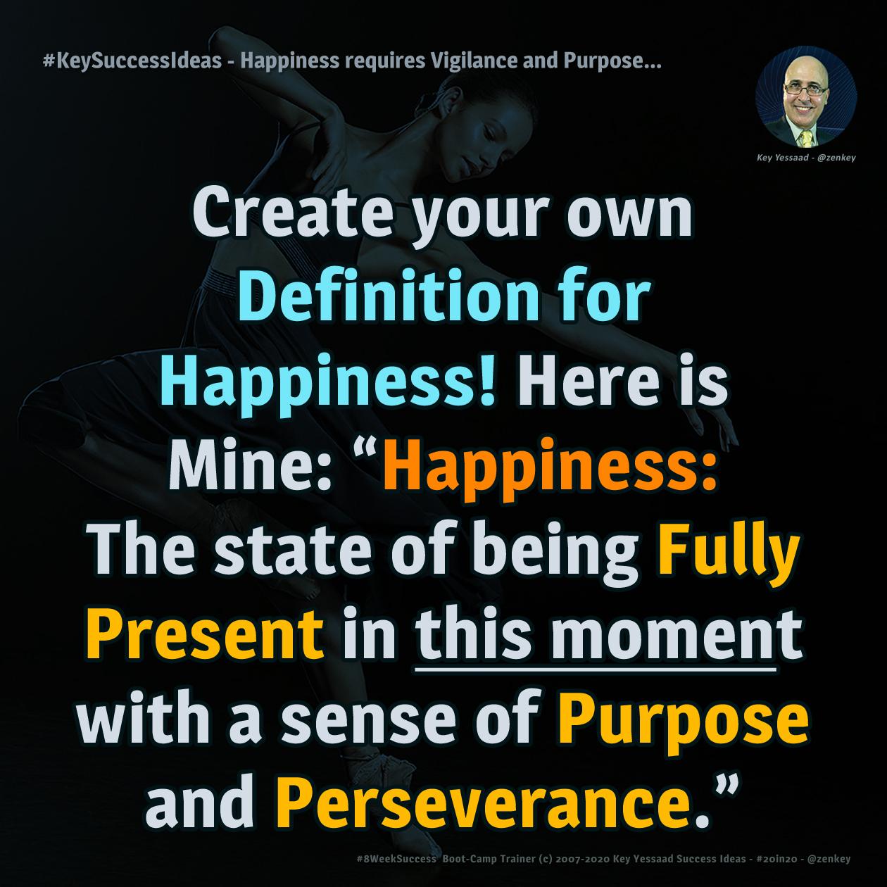 Happiness requires Vigilance and Purpose... - #KeySuccessIdeas
