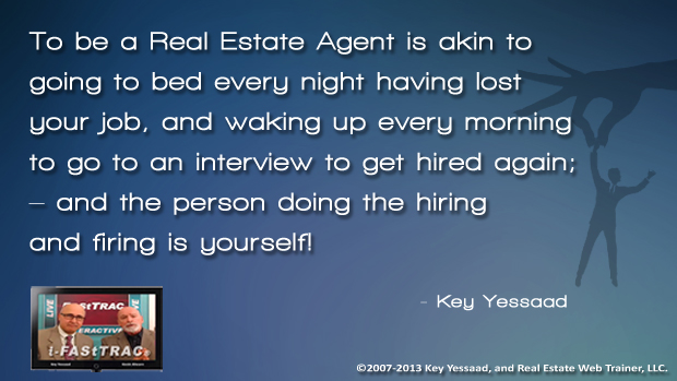 to be a real estate agent is akin to going to bed every night having
