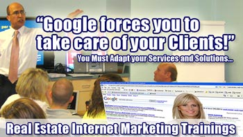 "Google forces you to take care of your Clients - You Must Adapt your Services and Solutions"" - Real Estate Internet Marketing Trainings"